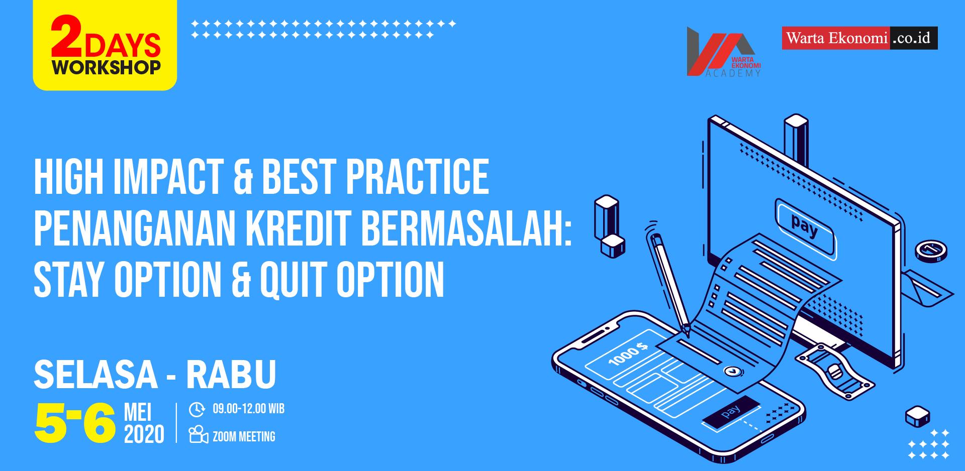 High Impact & Best Practice Penanganan Kredit Bermasalah: Stay Option & Quit Option